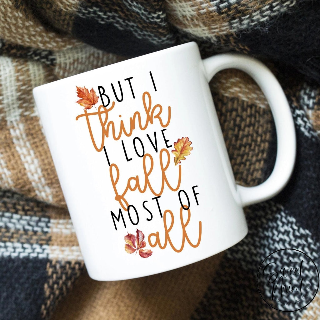 But I Think Love Fall Most Of All Mug - / Autumn