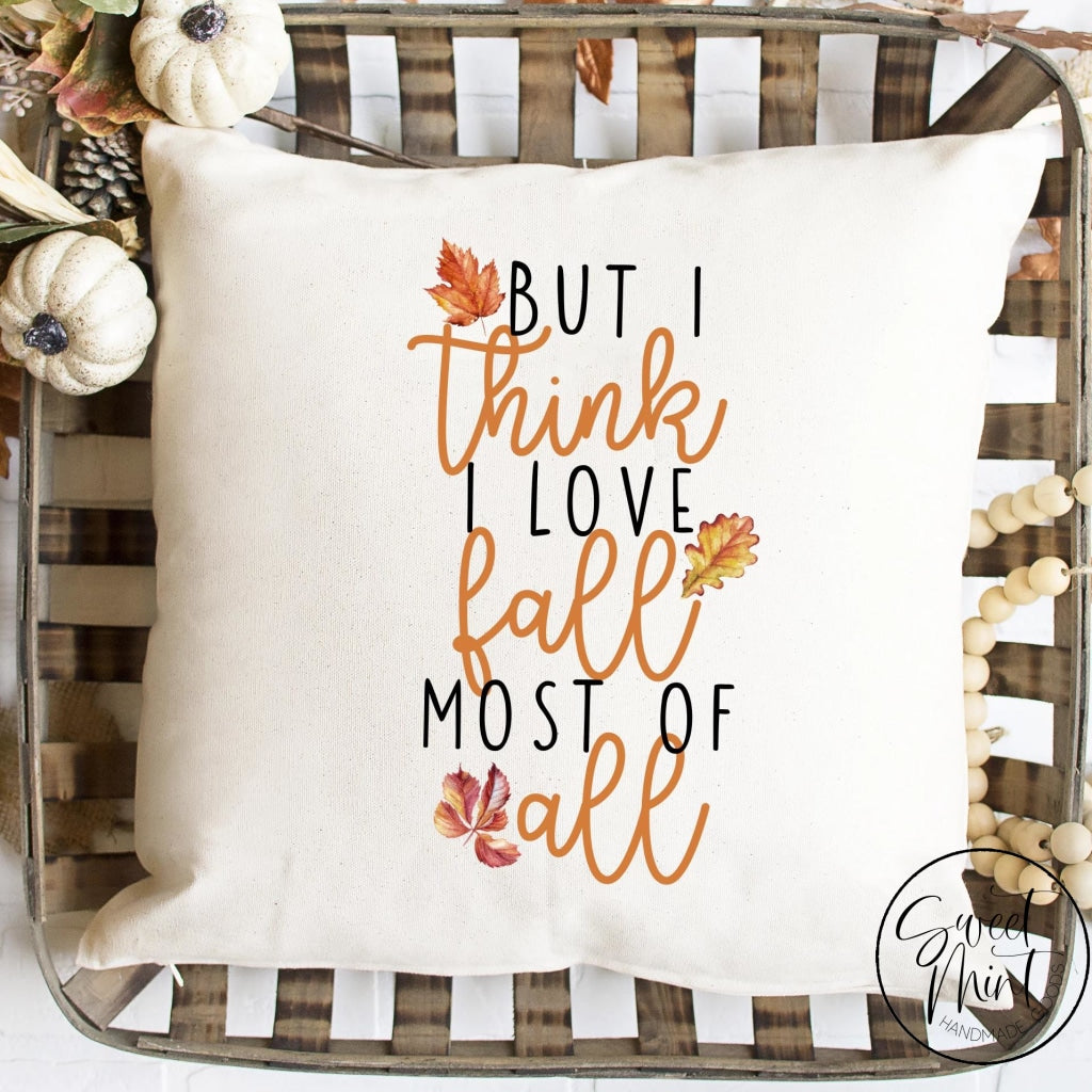 But I Think Love Fall Most Of All Pillow Cover - Autumn 16X16