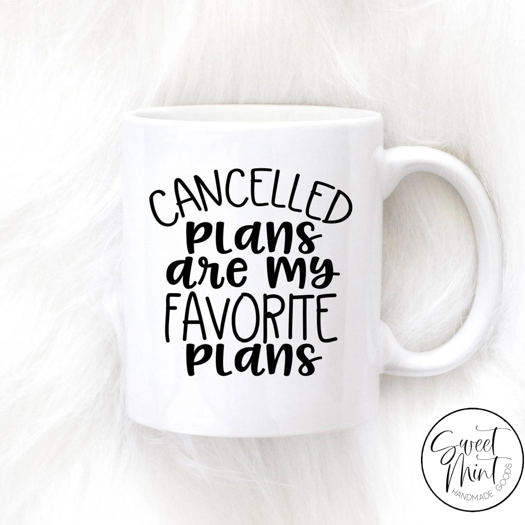 Cancelled Plans Are My Favorite Mug