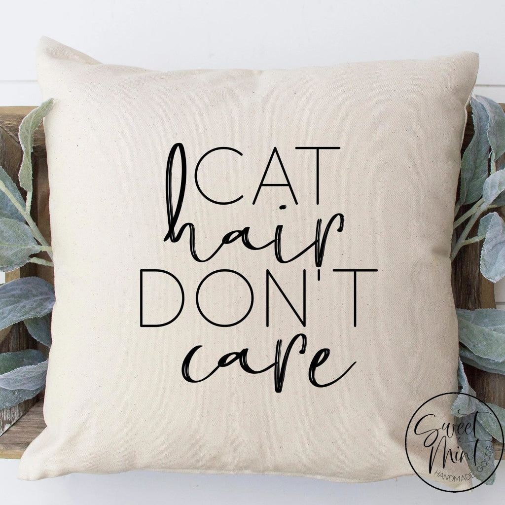 Cat Hair Dont Care Pillow Cover - 16X16