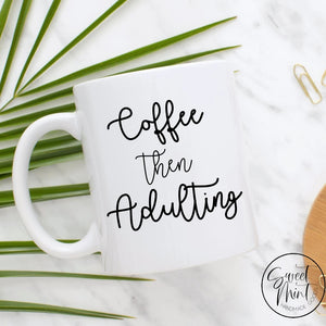 Coffee Then Adulting Mug