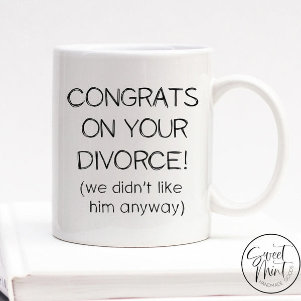 Congrats On Your Divorce Mug