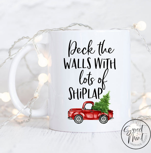 Deck The Walls With Lots Of Shiplap Mug