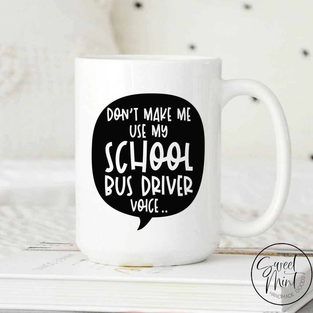 Do Not Make Me Use My School Bus Driver Voice Mug