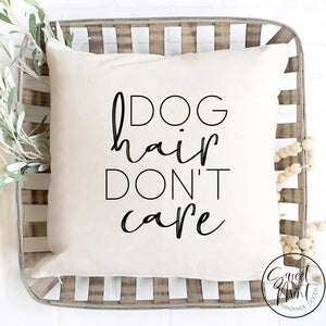 Dog Hair Dont Care Pillow Cover - 16X16