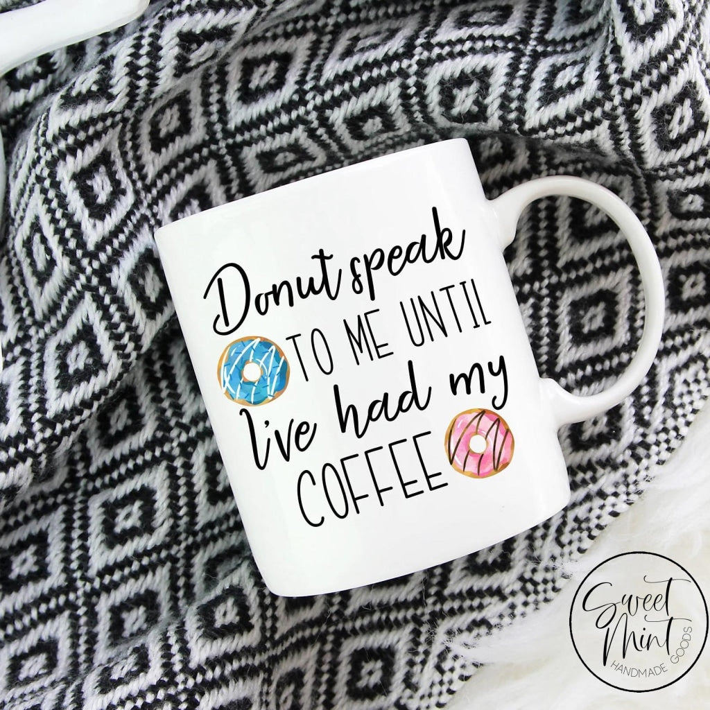 Donut Speak To Me Until Ive Had My Coffee Mug