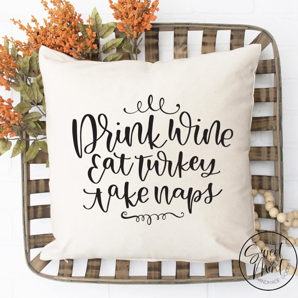 Drink Wine Eat Turkey Take Naps Pillow Cover - Fall / Autumn 16X16
