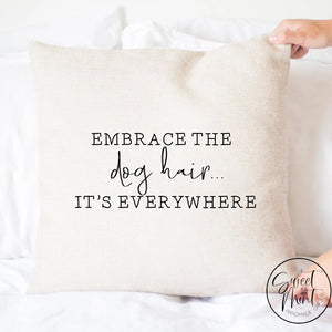 Embrace The Dog Hair Its Everywhere Pillow Cover - 16X16