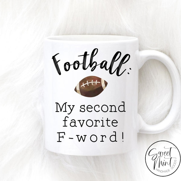 Football: My Second Favorite F-Word Mug - Fall / Autumn Mug