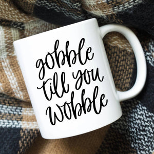 Gobble Til You Wobble Mug - Thanksgiving