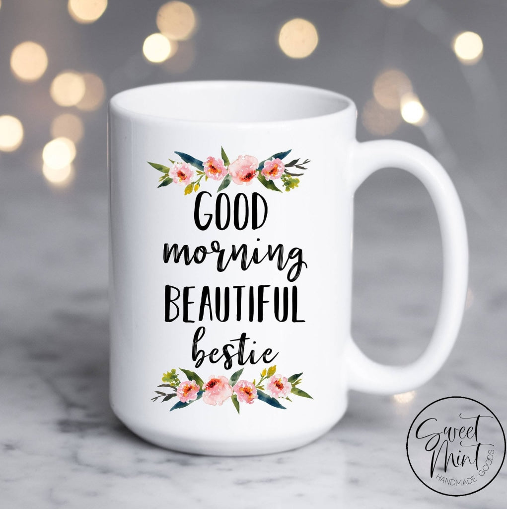 Good Morning Beautiful Bestie Mug - Best Friend Gift