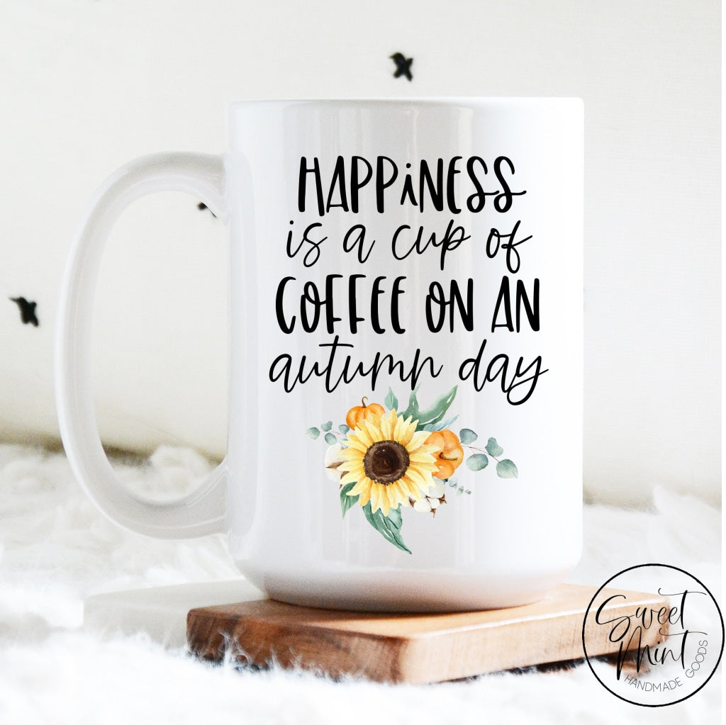Happiness Is A Cup Of Coffee On An Autumn Day Mug
