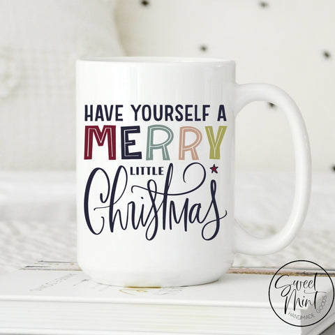 Have Yourself A Merry Little Christmas Colorful Mug