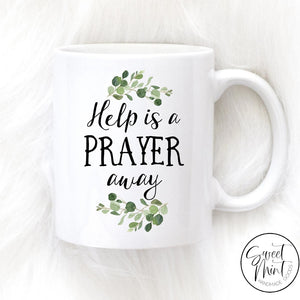 Help Is A Prayer Away Mug