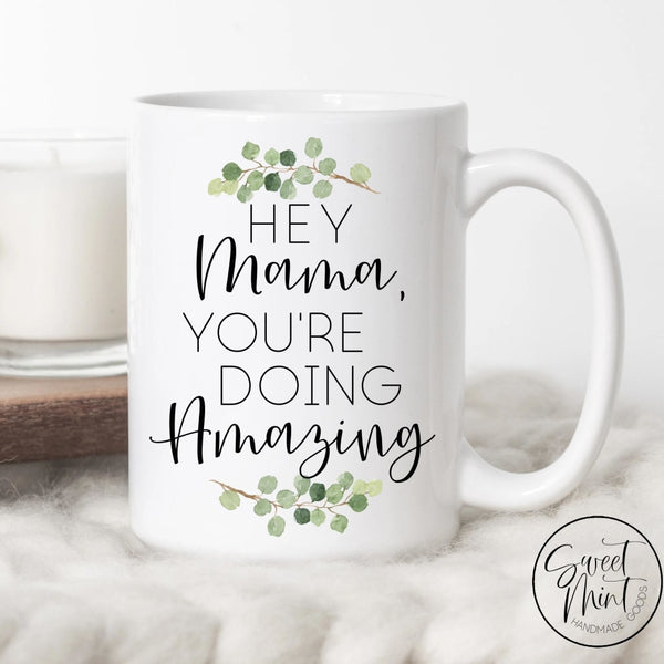Hey Mama Youre Doing Amazing Mug - Gift For New Mom