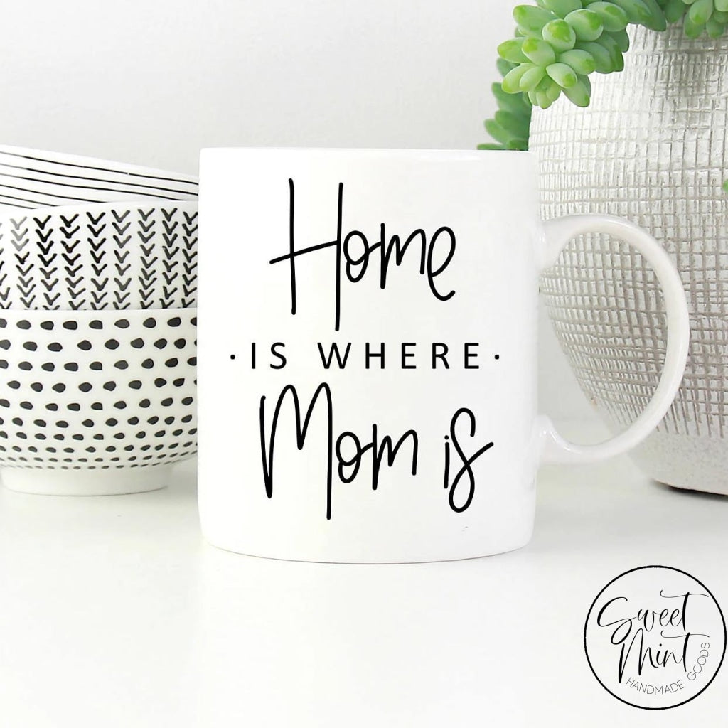 Home Is Where Mom Mug - Mothers Day Gift