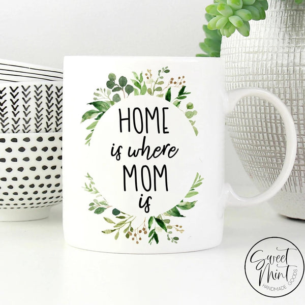 Home Is Where Mom Is Mug - Mothers Day Gift