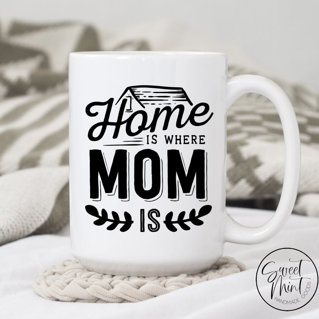 Home Is Where Mom Mug