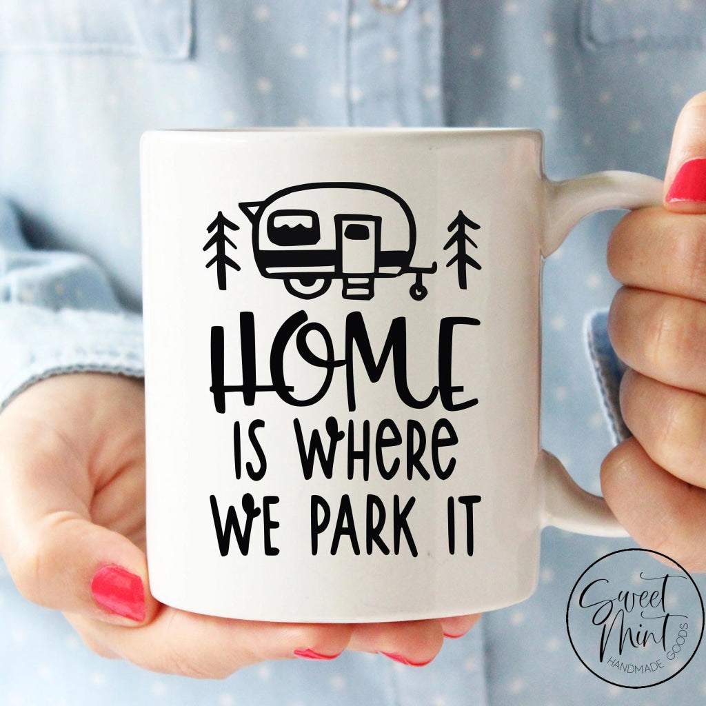 Home Is Where We Park It Mug - Camper / Camping