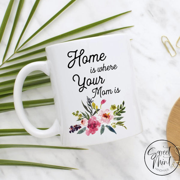 Home Is Where Your Mom Mug