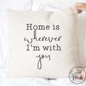 Home Is Wherever Im With You Pillow Cover - 16X16