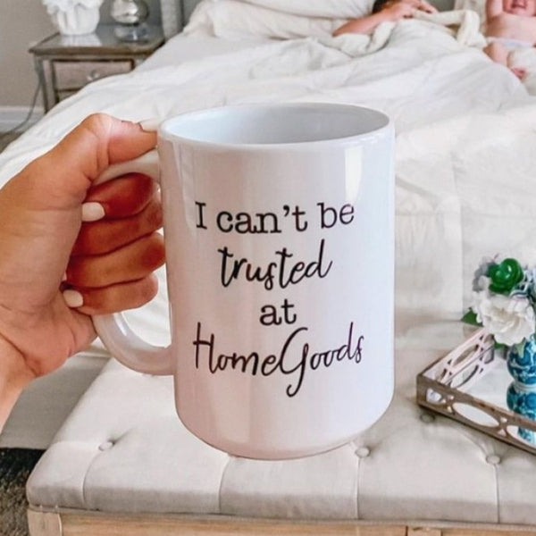 I Cant Be Trusted At (Your Favorite Store) Mug