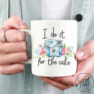 I Do It For The Cake Mug - Wedding Photographer Gift