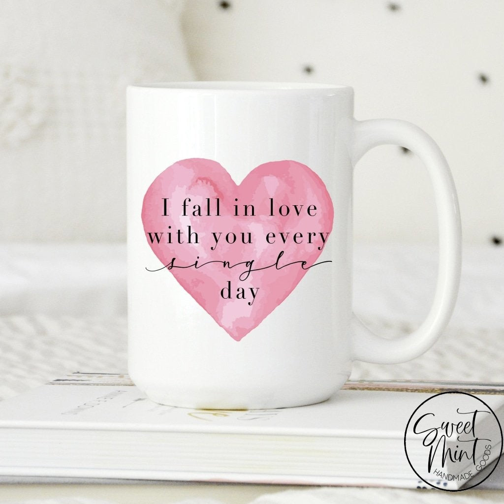 I Fall In Love With You Every Single Day - Valentines Day Mug