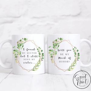 I Found My Mister But Still Need Sister Mug - Maid Of Honor