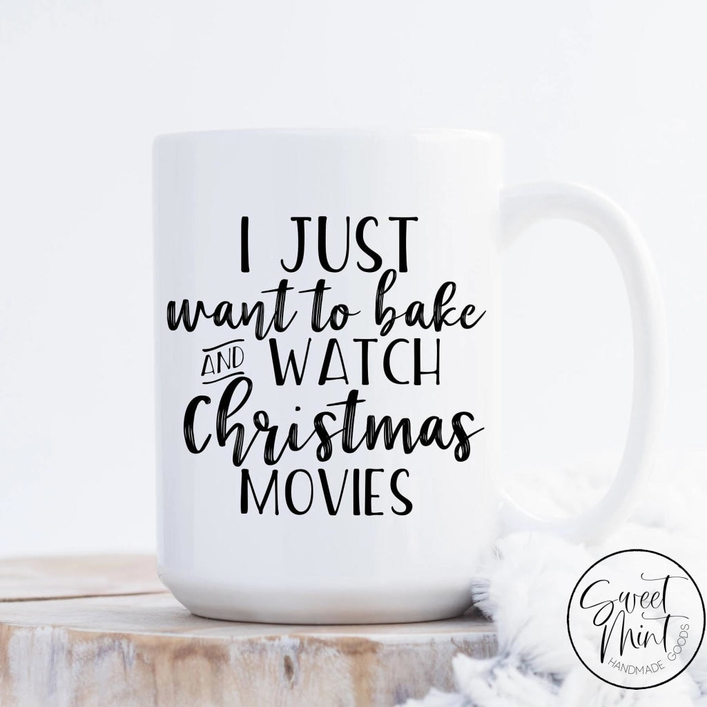 I Just Want To Bake And Watch Christmas Movies Mug -
