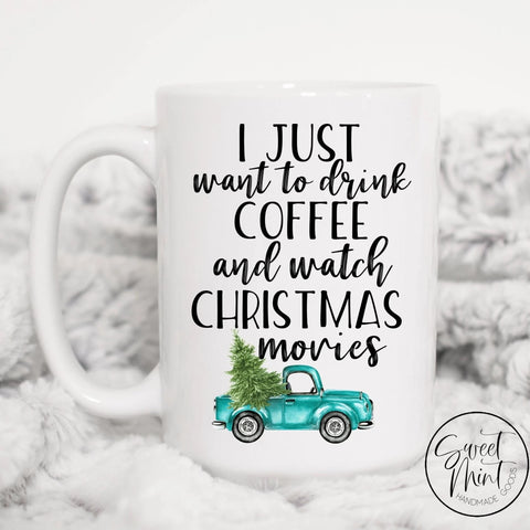 I Just Want To Drink Coffee And Watch Christmas Movies Mug - Blue Truck