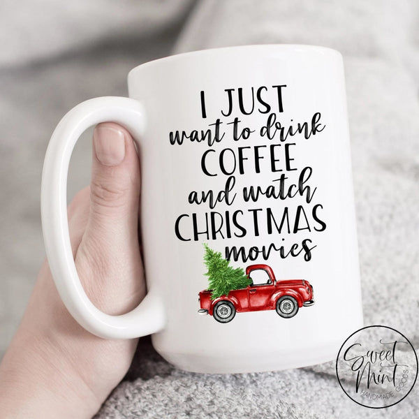 I Just Want To Drink Coffee And Watch Christmas Movies Mug - Red Truck