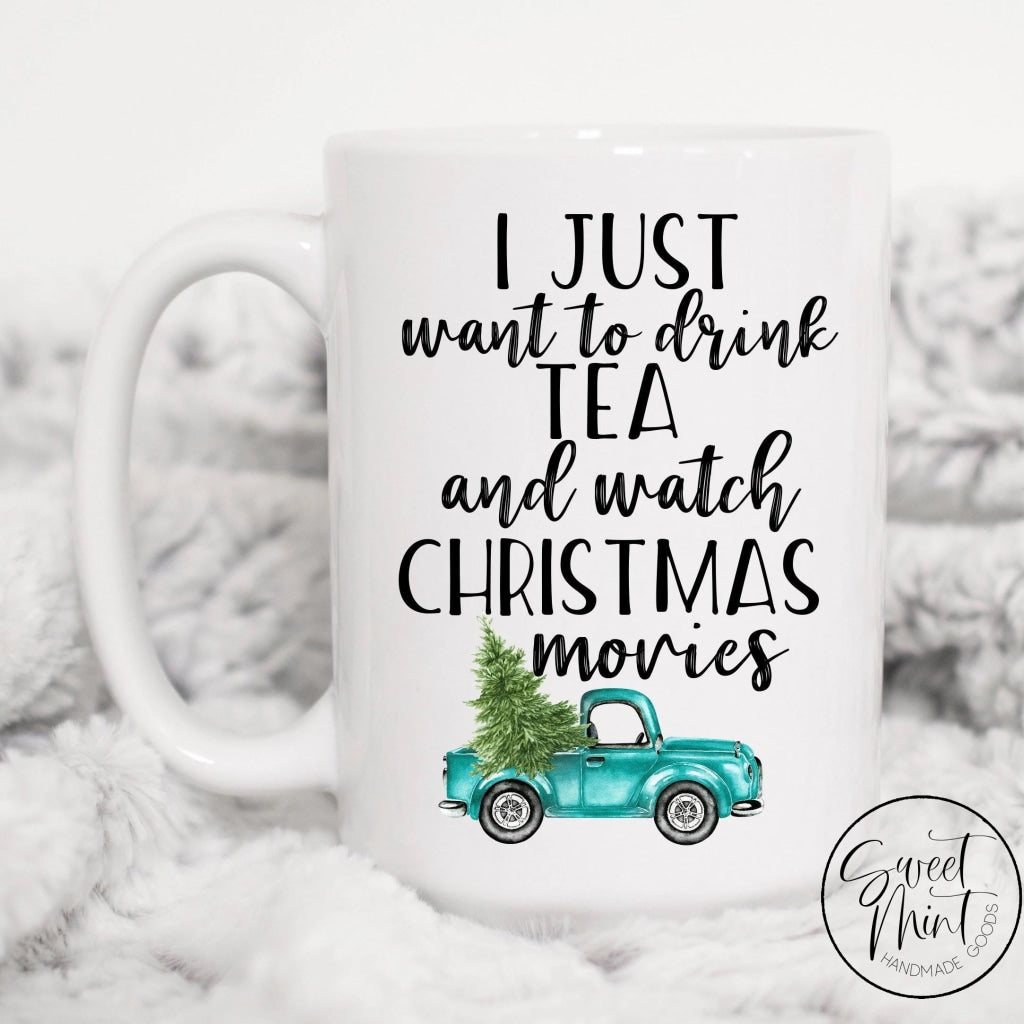 I Just Want To Drink Tea And Watch Christmas Movies Mug - Blue Truck