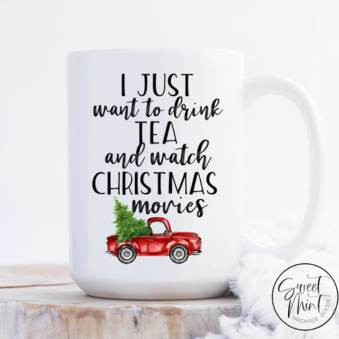 I Just Want To Drink Tea And Watch Christmas Movies Mug - Red Truck