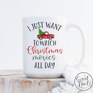 I Just Want To Watch Christmas Movies All Day Mug - Red Truck