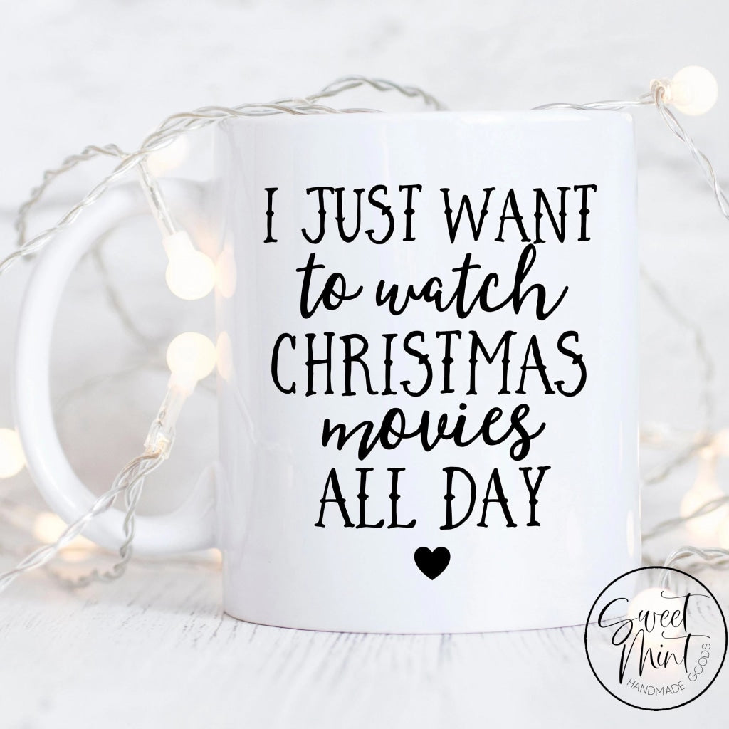 I Just Want To Watch Christmas Movies All Day Mug