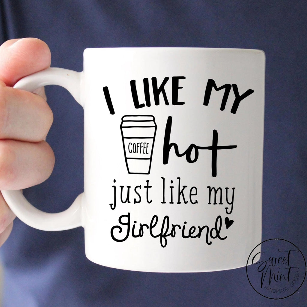 I Like My Coffee Hot Just Like Girlfriend Mug - Funny