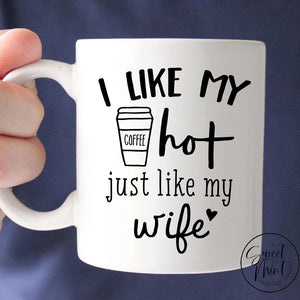 I Like My Coffee Hot Just Wife Mug