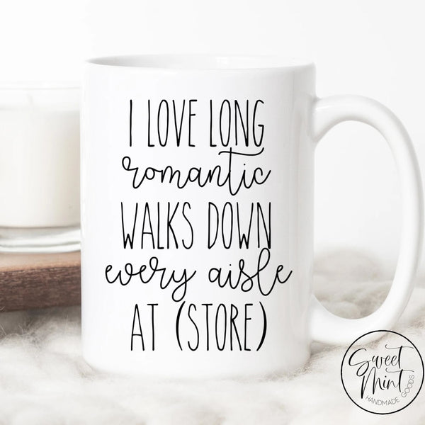 I Love Long Romantic Walks Down Every Aisle At (Your Favorite Store) Mug