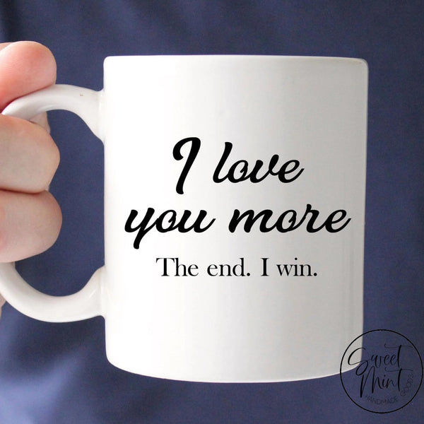 I Love You More The End Win Mug
