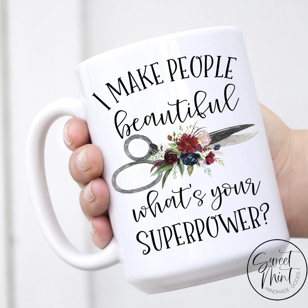 I Make People Beautiful Whats Your Superpower Mug - Hair Dresser Stylist Scissors