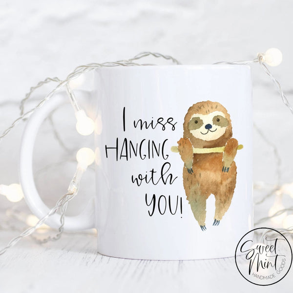 I Miss Hanging With You Mug Sloth Best Friend Gift