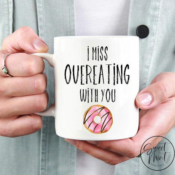 I Miss Overeating With You Mug Donut / Doughnut