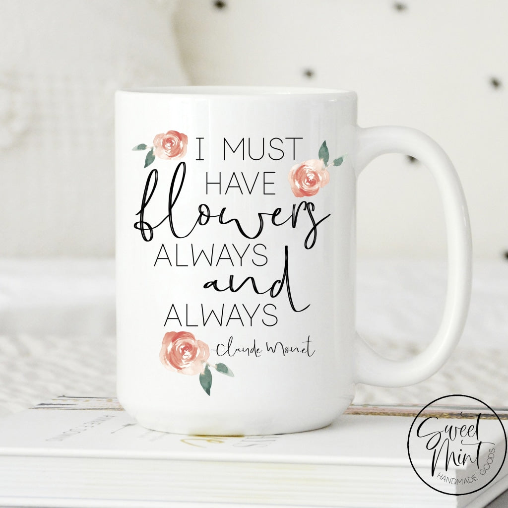 I Must Have Flowers Always And Always Mug - Spring