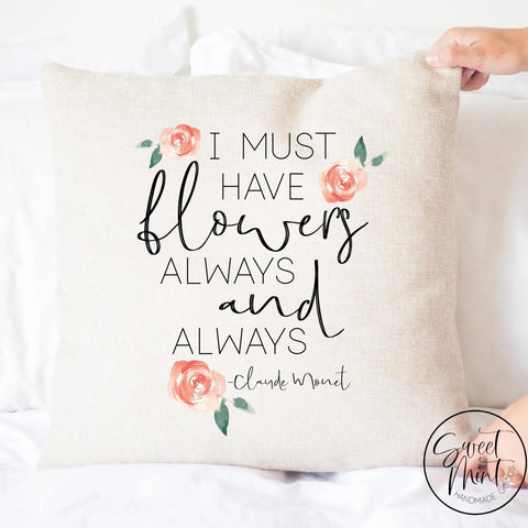 I Must Have Flowers Always And Pillow Cover - Spring 16X16