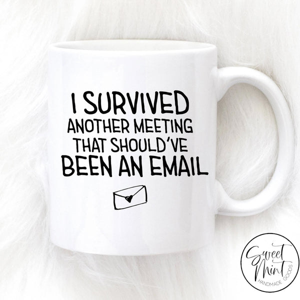 I Survived Another Meeting That Shouldve Been An Email Mug
