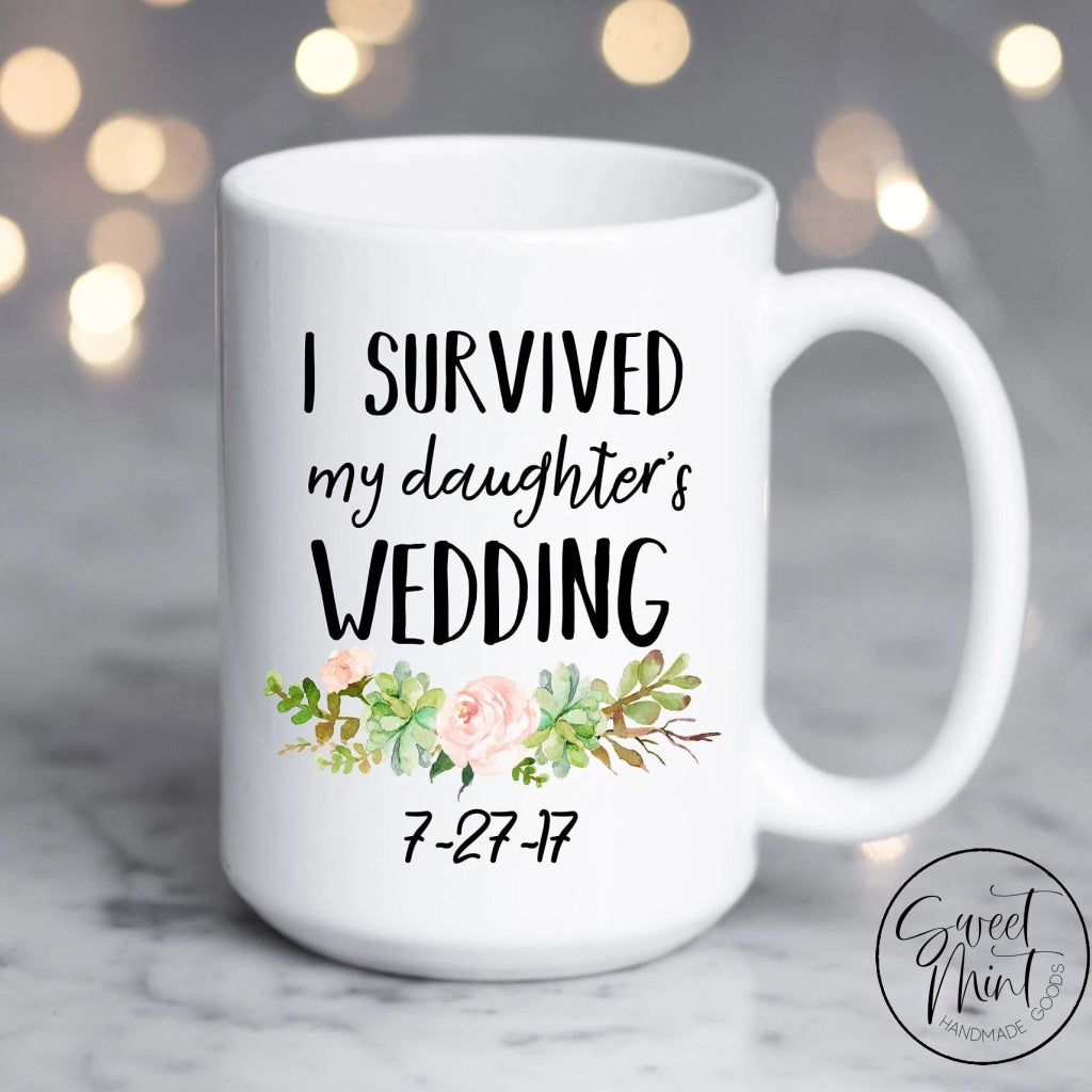 I Survived My Daughters Wedding Mug - Mother Of The Bride Gift