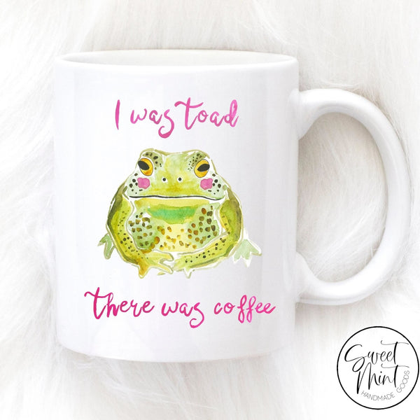 I Was Toad There Coffee Mug