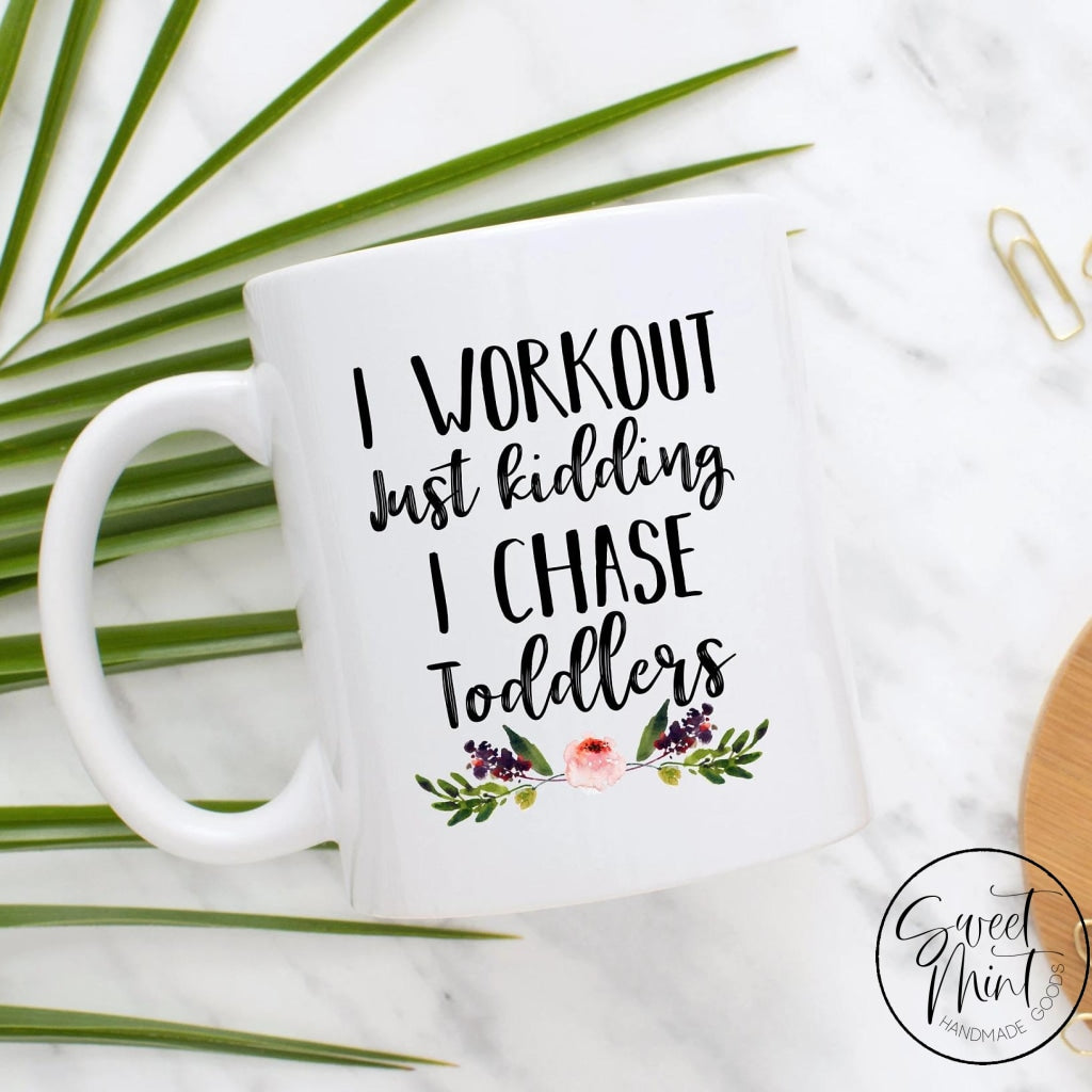 I Workout Just Kidding Chase Toddlers Mug
