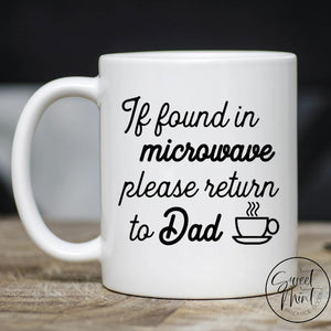If Found In Microwave Please Return To Dad Mug